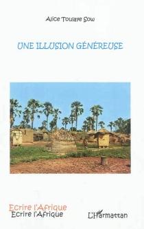 Une illusion généreuse - AliceToulaye Sow