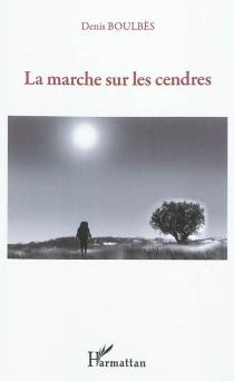 La marche sur les cendres - DenisBoulbès