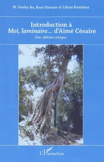 Introduction à Moi, laminaire... d'André Césaire : une édition critique - Mamadou Souley Ba