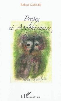 Propos et apophtegmes : suite n° 1 - RobertGaulin