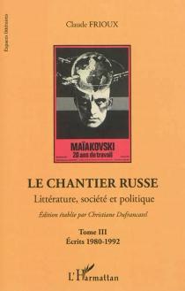 Le chantier russe : littérature, société et politique - ClaudeFrioux
