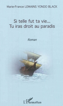 Si telle fut ta vie... tu iras droit au paradis - Marie-FranceLemains Yondo Black