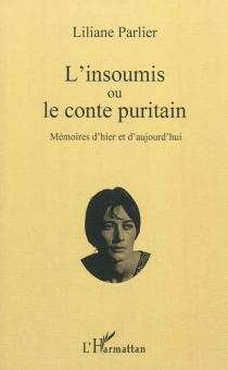 L'insoumis ou Le conte puritain : mémoires d'hier et d'aujourd'hui - LilianeParlier