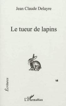 Le tueur de lapins - Jean-ClaudeDelayre