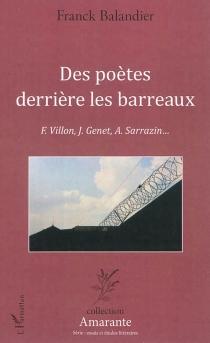 Des poètes derrière les barreaux : F. Villon, J. Genet, A. Sarrazin... : étude littéraire - FranckBalandier