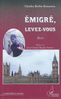 Emigré, levez-vous : récit - Charles BerlinKouasseu