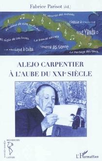 Alejo Carpentier : à l'aube du XXIe siècle -