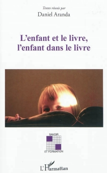 L'enfant et le livre, l'enfant dans le livre : actes du colloque de La-Roche-sur-Yon 21 et 22 janvier 2010 -