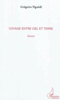 Voyage entre ciel et terre - GrégoireNguédi