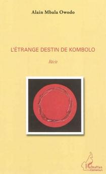 L'étranger destin de Kombolo : récit - Alain MbalaOwodo