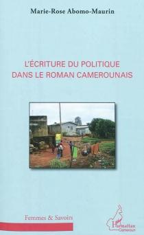L'écriture du politique dans le roman camerounais - Marie-RoseAbomo-Maurin