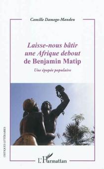 Laisse-nous bâtir une Afrique debout de Benjamin Matip : une épopée populaire - CamilleDamego-Mandeu