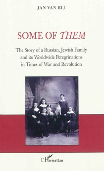Some of them : the story of a a Russian, Jewish family and its worldwide peregrinations in times of war and revolution - Jan van Rij