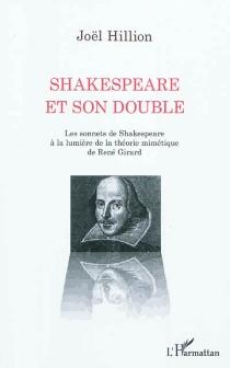 Shakespeare et son double : les sonnets de Shakespeare à la lumière de la théorie mimétique de René Girard - JoëlHillion