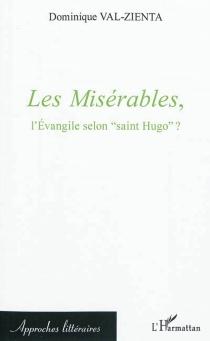 Les Misérables : l'Evangile selon saint Hugo - DominiqueVal-Zienta
