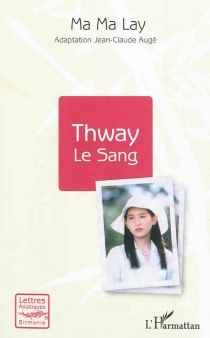 Thway, le sang - Ma Ma Lay