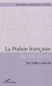 La poésie française du XXe siècle : de 1900 à mai 68 - Jean-RobertNguema Nnang