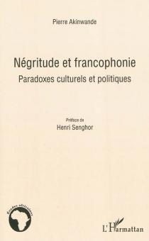 Négritude et francophonie : paradoxes culturels et politiques - PierreAkinwande