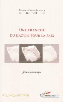Une tranche du kaolin pour la paix : fiction romanesque - Ipota BembelaTeganda