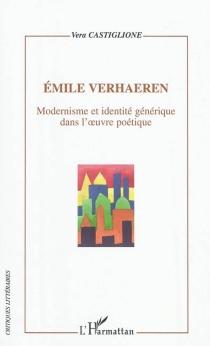 Emile Verhaeren : modernisme et identité générique dans l'oeuvre poétique - VeraCastiglione