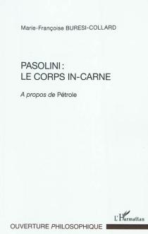 Pasolini : le corps in-carne : a propos de Pétrole - Marie-FrançoiseBuresi-Collard