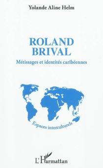 Roland Brival : métissages et identités caribéennes - Yolande AlineHelm