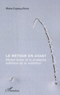 Le retour en avant : Michel Butor et le problème poïétique de la répétition - Maria CristinaPirvu