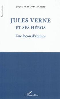 Jules Verne et ses héros : une leçon d'abîmes - JacquesPezeu-Massabuau