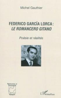 Federico Garcia Lorca : le Romancero gitano : poésie et réalités - MichelGauthier