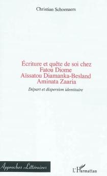 Ecriture et quête de soi chez Fatou Diome, Aïsatou Diamanka-Besland, Aminata Zaaria : départ et dispersion identitaire - ChristianSchoenaers