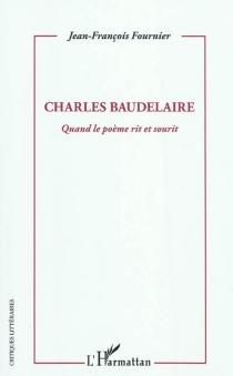 Charles Baudelaire : quand le poème rit et sourit - Jean-FrançoisFournier