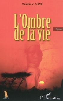 L'ombre de la vie - Maxime Z.Somé
