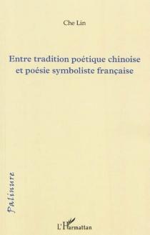 Entre tradition poétique chinoise et poésie symboliste française - CheLin
