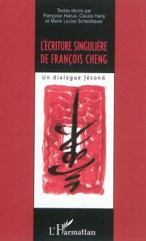 L'écriture singulière de François Cheng : un dialogue fécond -