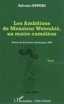 Les ambitions de monsieur Wotoubié, un maire caméléon : récit - SylvainOpperi