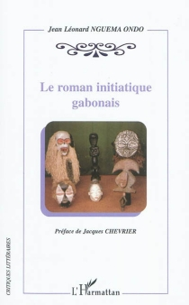 Le roman initiatique gabonais - Jean LéonardNguéma Ondo