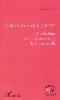 Bernard-Marie Koltès : l'esthétique d'une argumentation dysfonctionnelle - SamarHage