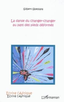 La danse du changer-changer au pays des pieds déformés - GilbertGbessaya
