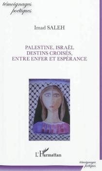 Palestine, Israël : destins croisés, entre enfer et espérance - ImadSaleh