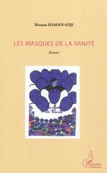 Les masques de la vanité - MoussaHaman-Adji