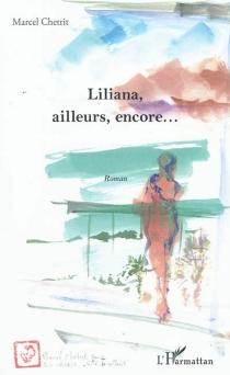 Liliana, ailleurs, encore... - MarcelChetrit