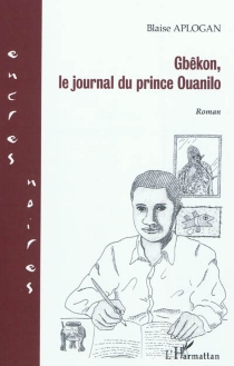 Gbêkon : le journal du prince Ouanilo - BlaiseAplogan
