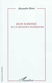 Jean Echenoz et la distance intérieure - AlexandreMatei