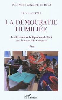 La démocratie humiliée : le référendum de la République de Békoï dans le canton Hillé Chingnaka : récit - JeanLaoukolé
