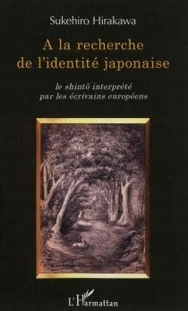 A la recherche de l'identité japonaise : le shinto interprété par les écrivains européens - SukehiroHirakawa