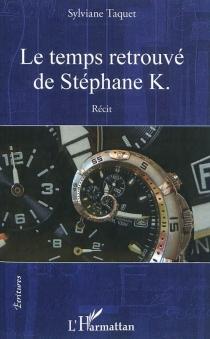 Le temps retrouvé de Stéphane K. : récit - SylvianeTaquet