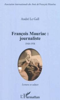 François Mauriac, journaliste 1948-1958 : lectures et cultures : mise en scène du siècle et de ses métamorphoses - AndréLe Gall