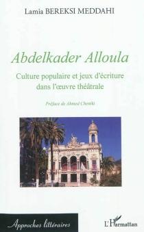Abdelkader Alloula : culture populaire et jeux d'écriture dans l'oeuvre théâtrale - LamiaBereksi Meddahi