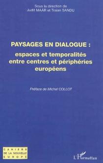 Paysages en dialogue : espaces et temporalités entre centres et périphéries européens -
