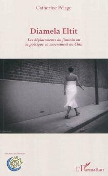 Diamela Eltit : les déplacements du féminin ou La poétique en mouvement au Chili - CatherinePélage